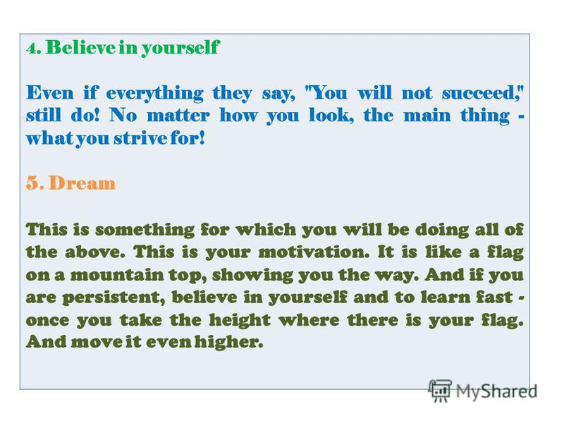 4. Believe in yourself Even if everything they say,