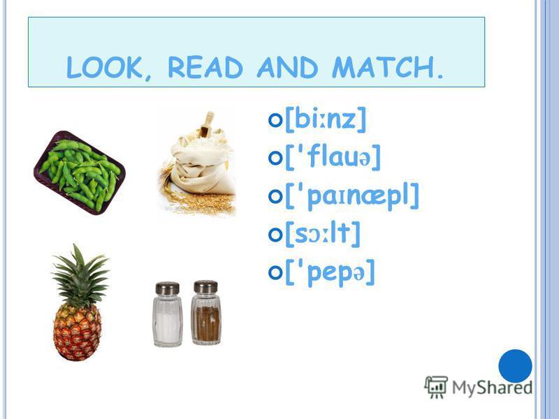 LOOK, READ AND MATCH. ['lem ə n] [t ə 'm ɑː t ə u] ['mæŋg ə u] [' ʃ ug ə ] ['b ʌ t ə ] [' ɔ l ɪ v ɔɪ l] ['k ə uk ə n ʌ t]