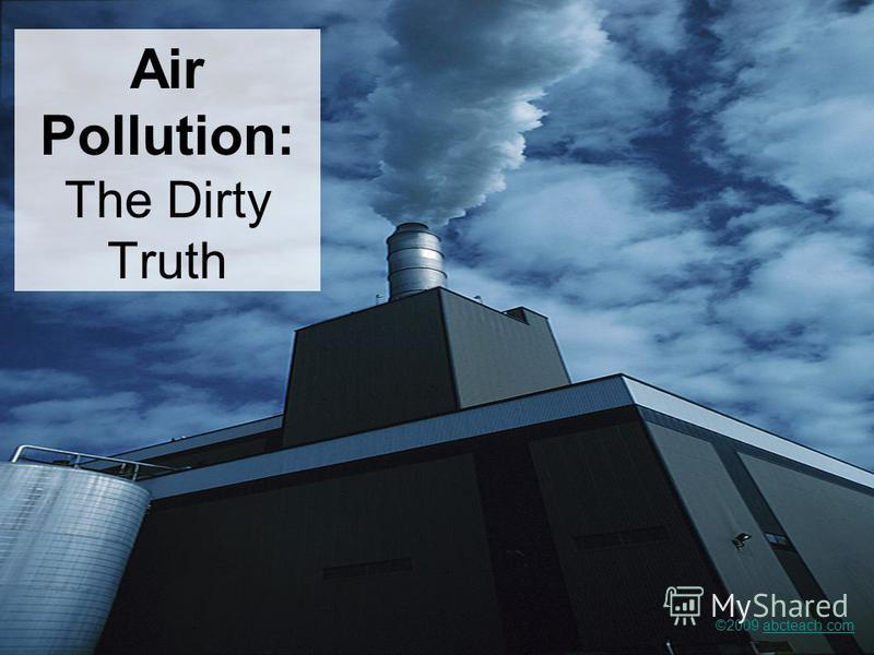 Air Pollution: The Dirty Truth ©2009 abcteach.comabcteach.com
