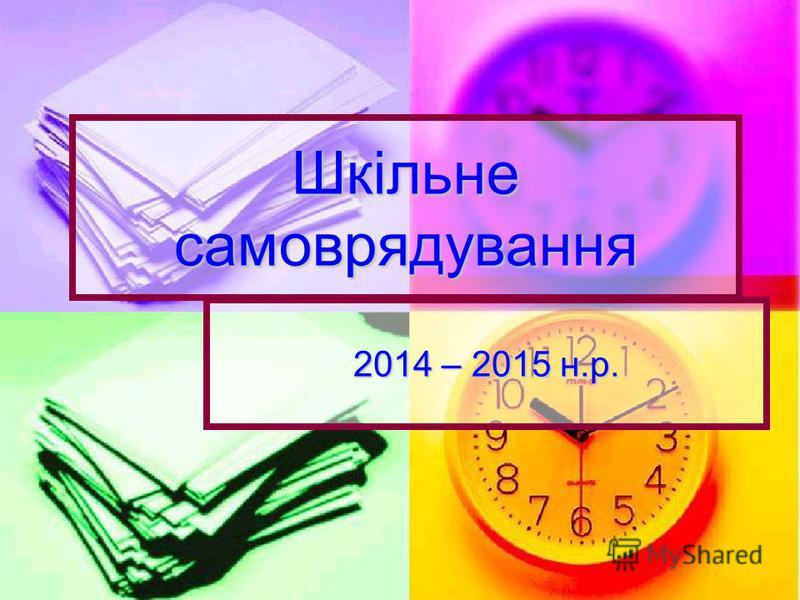 Шкільне самоврядування 2014 – 2015 н.р.