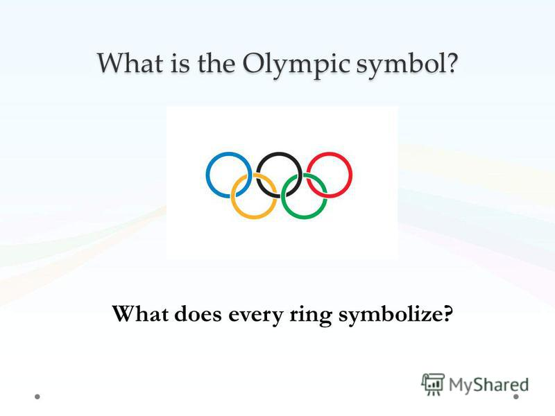 What is the Olympic symbol? What does every ring symbolize?