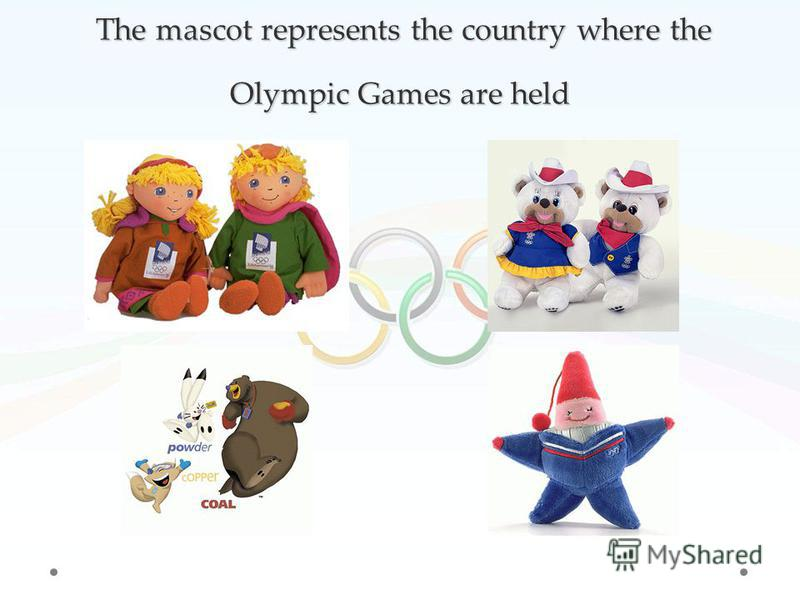The mascot represents the country where the Olympic Games are held The mascot represents the country where the Olympic Games are held