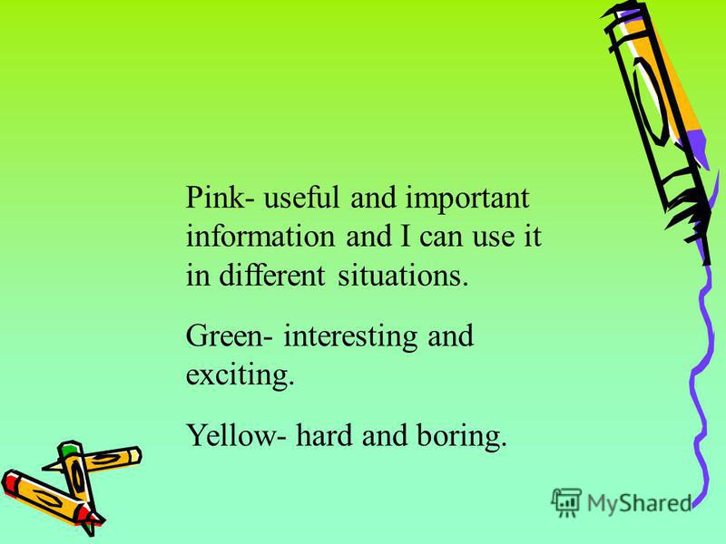 Pink- useful and important information and I can use it in different situations. Green- interesting and exciting. Yellow- hard and boring.