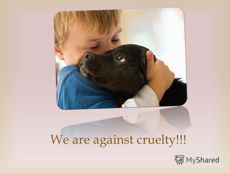 We are against cruelty!!!
