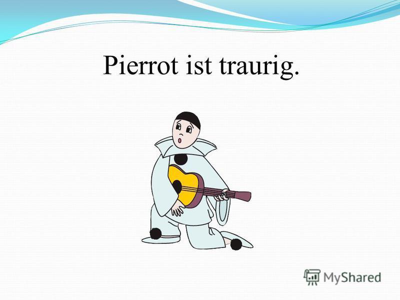Pierrot ist traurig.
