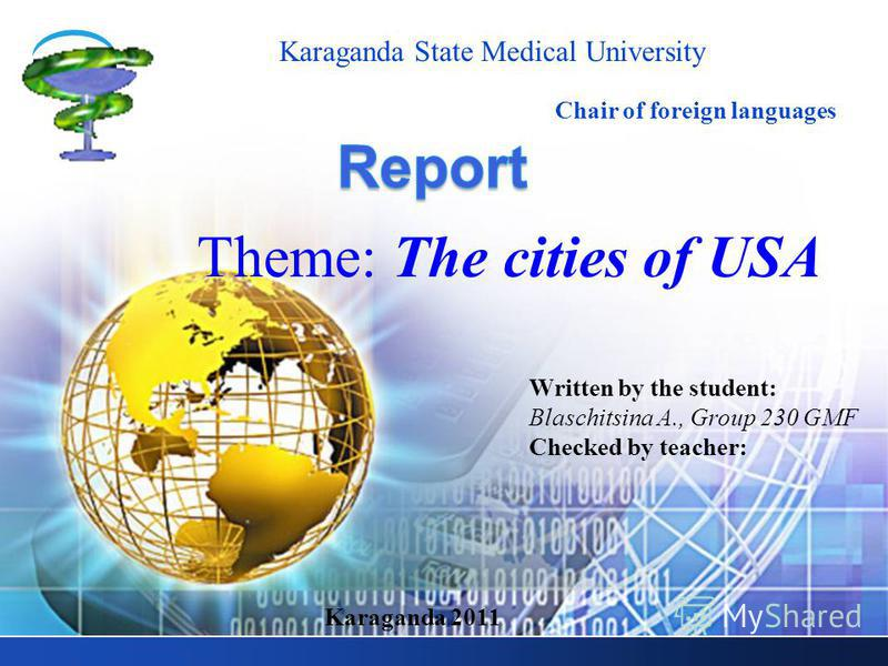 LOGO Theme: The cities of USA Karaganda State Medical University Chair of foreign languages Written by the student: Blaschitsina A., Group 230 GMF Checked by teacher: Karaganda 2011