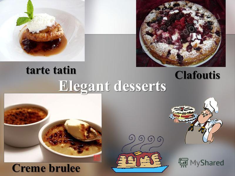 tarte tatin Clafoutis Creme brulee Elegant desserts