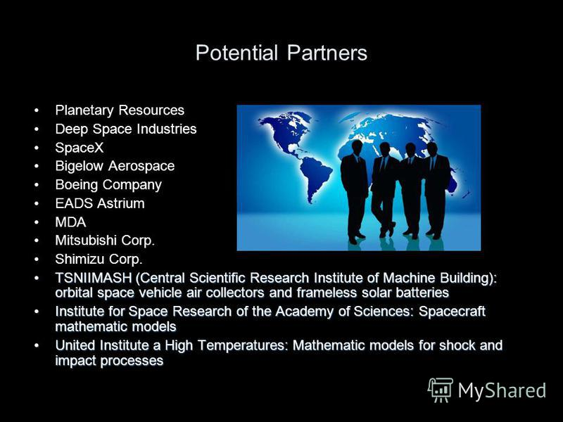 Potential Partners Planetary Resources Deep Space Industries SpaceX Bigelow Aerospace Boeing Company EADS Astrium MDA Mitsubishi Corp. Shimizu Corp. TSNIIMASH (Central Scientific Research Institute of Machine Building): orbital space vehicle air coll