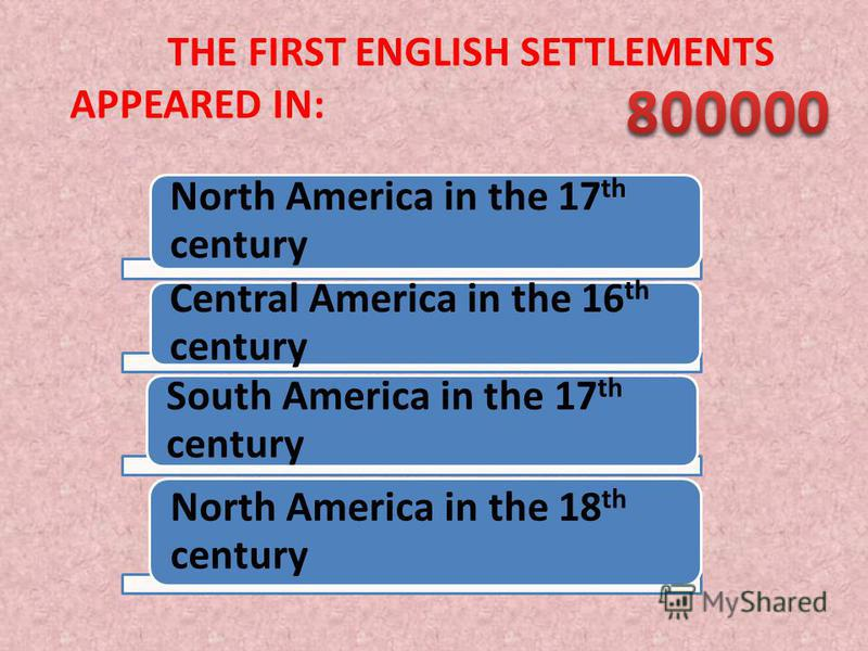 THE FIRST ENGLISH SETTLEMENTS APPEARED IN: North America in the 17 th century Central America in the 16 th century South America in the 17 th century North America in the 18 th century