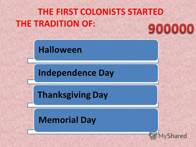 THE FIRST COLONISTS STARTED THE TRADITION OF: Halloween Independence Day Thanksgiving Day Memorial Day