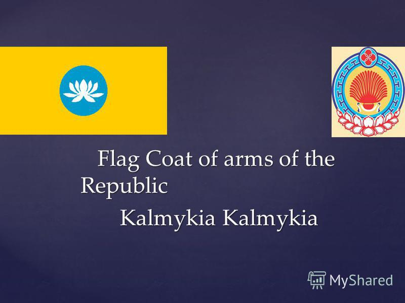 Flag Coat of arms of the Republic Flag Coat of arms of the Republic Kalmykia Kalmykia Kalmykia Kalmykia
