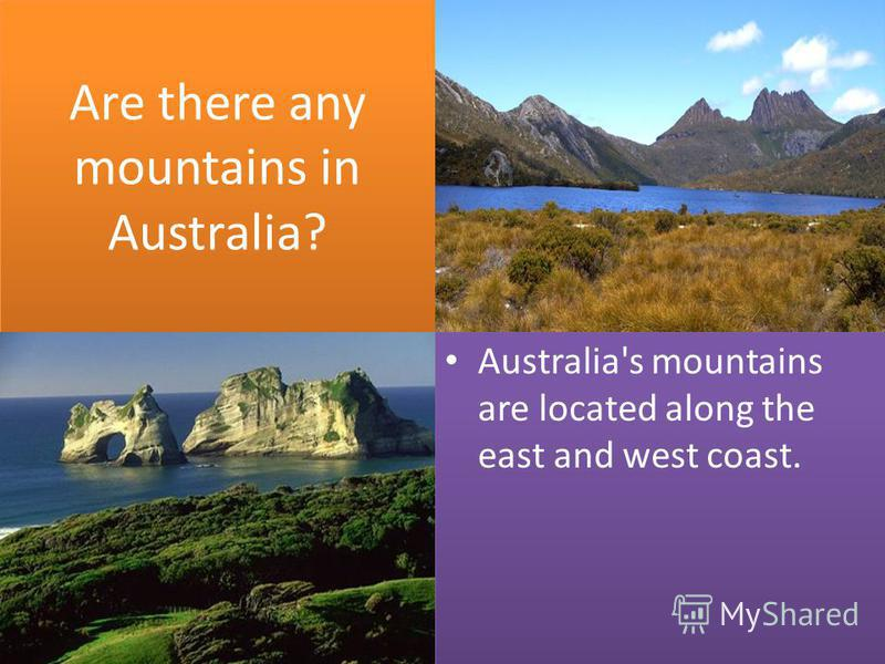 Are there any mountains in Australia? Australia's mountains are located along the east and west coast.