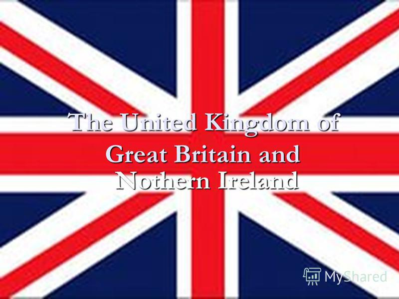 The United Kingdom of Great Britain and Nothern Ireland