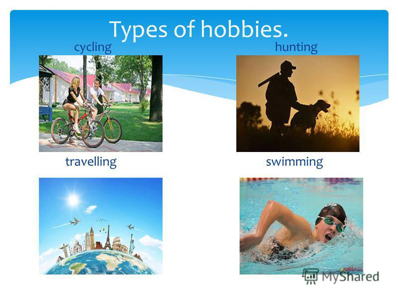 cycling hunting travelling swimming Types of hobbies.