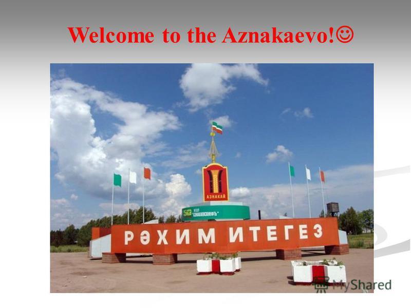 Welcome to the Aznakaevo!