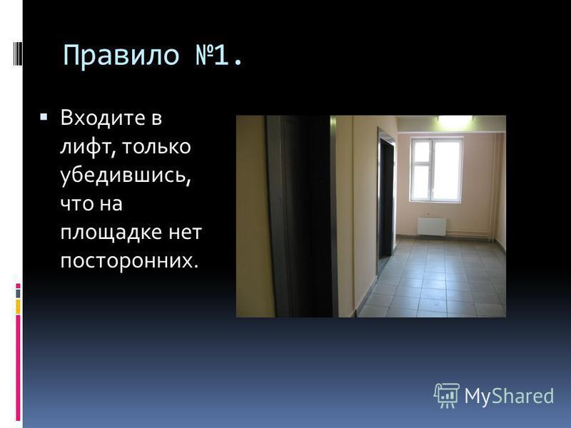 Правило 1. Входите в лифт, только убедившись, что на площадке нет посторонних.