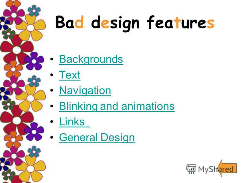 Bad design features Backgrounds Text Navigation Blinking and animations Links General Design