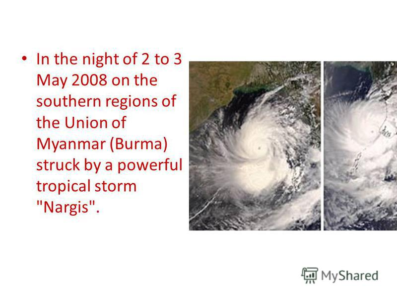 In the night of 2 to 3 May 2008 on the southern regions of the Union of Myanmar (Burma) struck by a powerful tropical storm Nargis.
