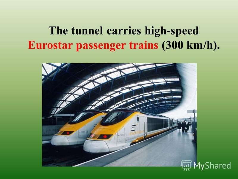 The tunnel carries high-speed Eurostar passenger trains (300 km/h).