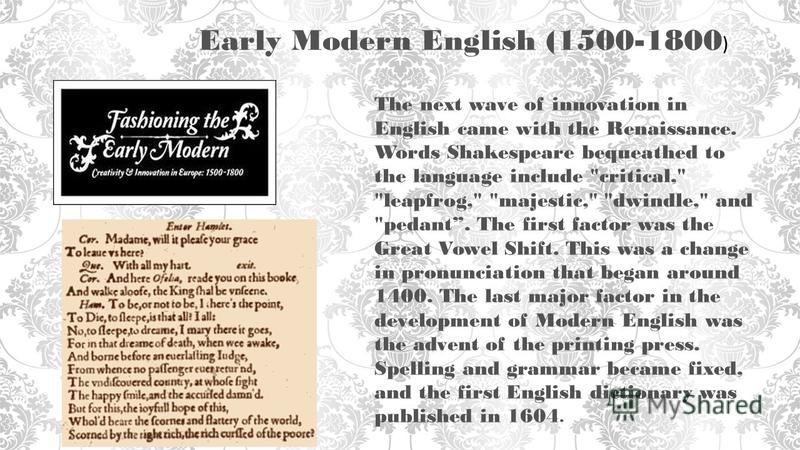 Early Modern English (1500-1800 ) The next wave of innovation in English came with the Renaissance. Words Shakespeare bequeathed to the language include