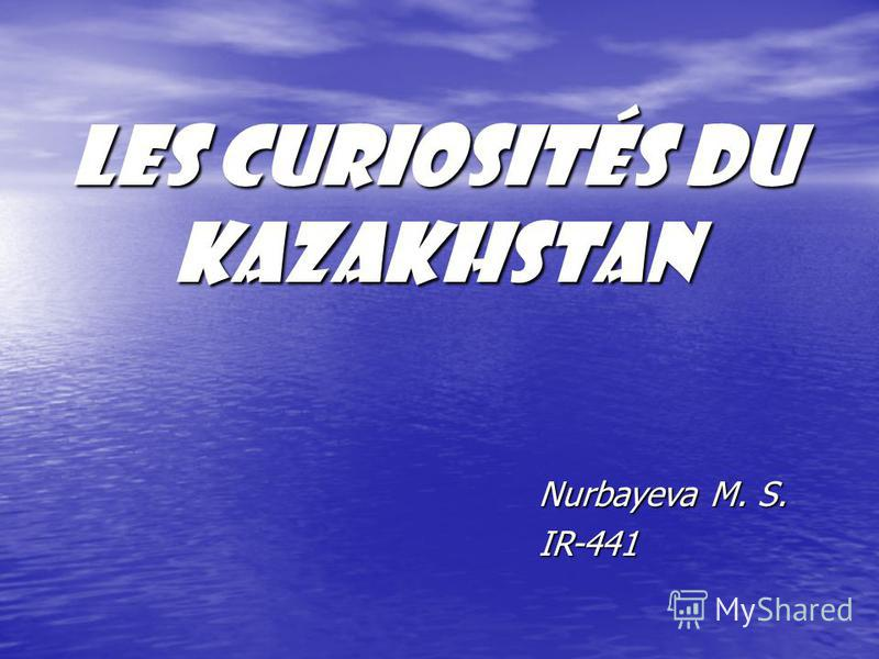 Les curiosités du Kazakhstan Nurbayeva M. S. IR-441