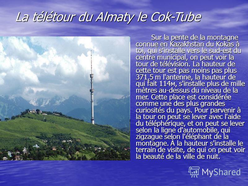 La télétour du Almaty le Cok-Tube Sur la pente de la montagne connue en Kazakhstan du Kokas à toi, qui s'installe vers le sud-est du centre municipal, on peut voir la tour de télévision. La hauteur de cette tour est pas moins pas plus 371,5 m l'anten