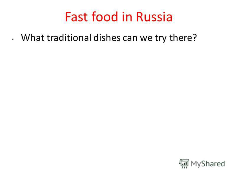 Fast food in Russia What traditional dishes can we try there?