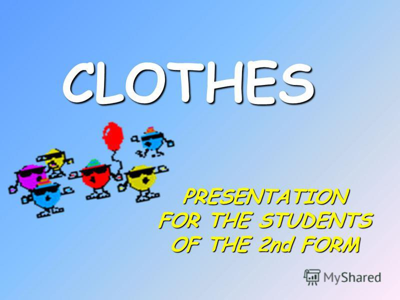 PRESENTATION FOR THE STUDENTS OF THE 2nd FORM CLOTHES