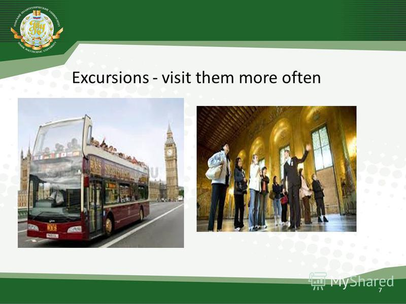 Excursions - visit them more often 7