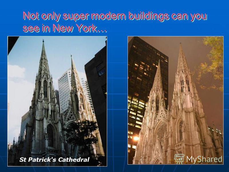 Not only super modern buildings can you see in New York… Not only super modern buildings can you see in New York… St Patrick's Cathedral