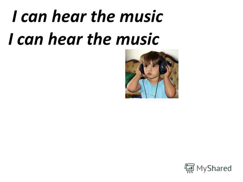 I can hear the music