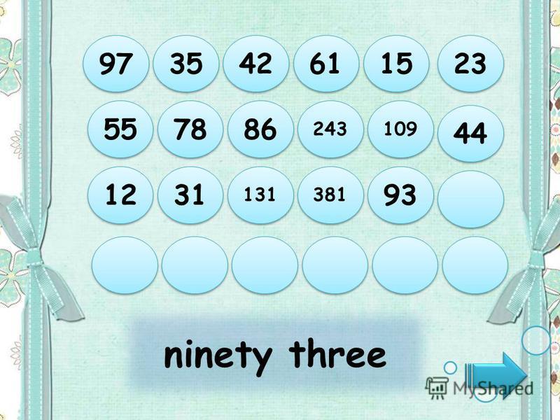 ninety three 97 35 42 61 15 12 31 131 381 93 55 78 86 243 109 44 23