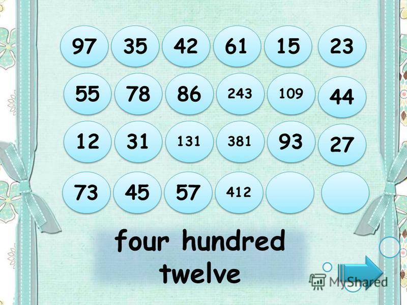 four hundred twelve 97 35 42 61 15 73 45 57 412 12 31 131 381 93 55 78 86 243 109 44 27 23