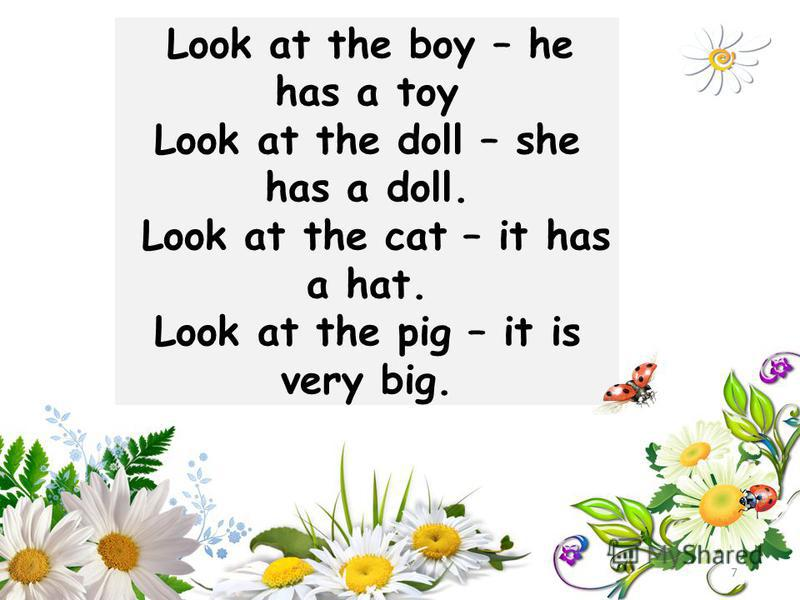 Look at the boy – he has a toy Look at the doll – she has a doll. Look at the cat – it has a hat. Look at the pig – it is very big. 7