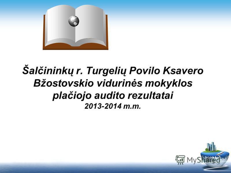 Šalčininkų r. Turgelių Povilo Ksavero Bžostovskio vidurinės mokyklos plačiojo audito rezultatai 2013-2014 m.m.