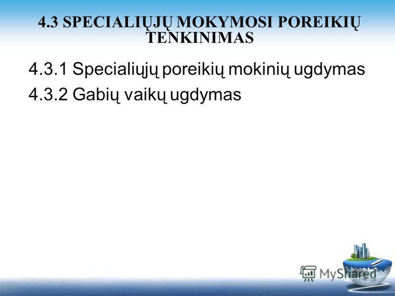 4.3.1 Specialiųjų poreikių mokinių ugdymas 4.3.2 Gabių vaikų ugdymas 4.3 SPECIALIŲJŲ MOKYMOSI POREIKIŲ TENKINIMAS