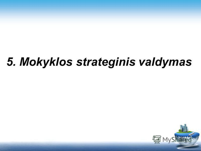 5. Mokyklos strateginis valdymas