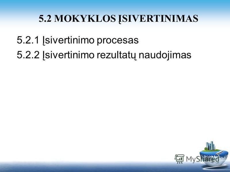 5.2.1 Įsivertinimo procesas 5.2.2 Įsivertinimo rezultatų naudojimas 5.2 MOKYKLOS ĮSIVERTINIMAS