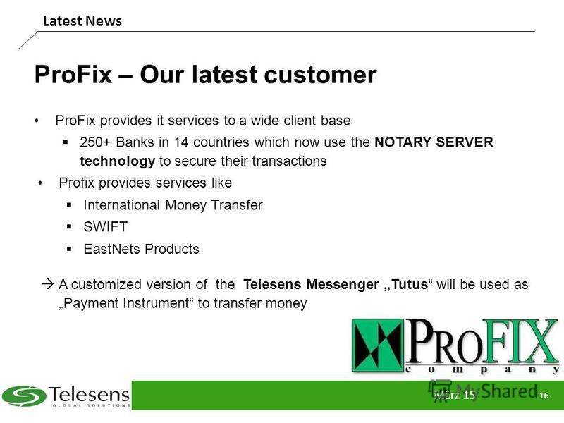 ProFix – Our latest customer ProFix provides it services to a wide client base 250+ Banks in 14 countries which now use the NOTARY SERVER technology to secure their transactions Profix provides services like International Money Transfer SWIFT EastNet