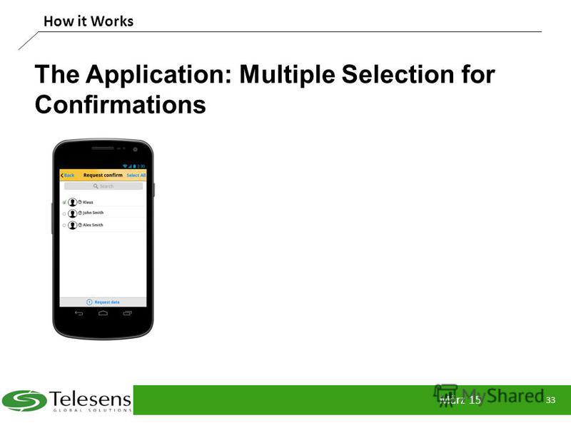 The Application: Multiple Selection for Confirmations März 15 33 How it Works