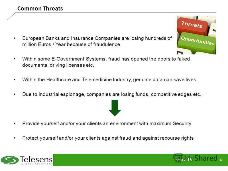 European Banks and Insurance Companies are losing hundreds of million Euros / Year because of fraudulence Within some E-Government Systems, fraud has opened the doors to faked documents, driving licenses etc. Within the Healthcare and Telemedicine In