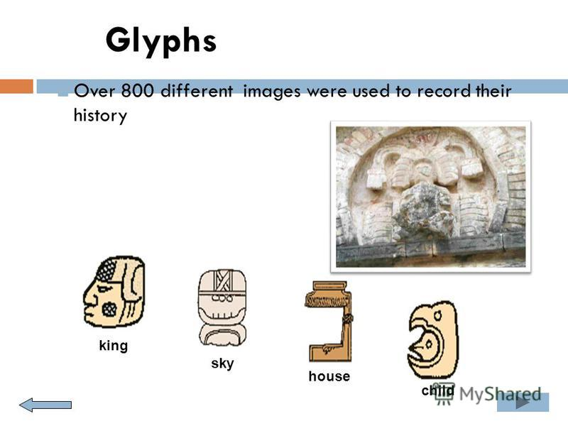 Glyphs Over 800 different images were used to record their history king sky house child