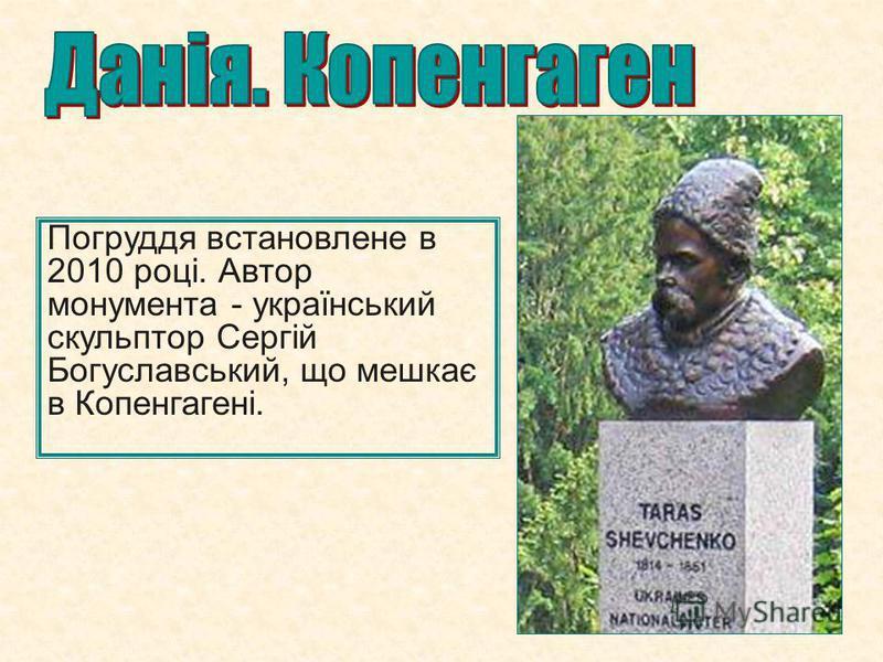 Погруддя встановлене в 2010 році. Автор монумента - український скульптор Сергій Богуславський, що мешкає в Копенгагені.