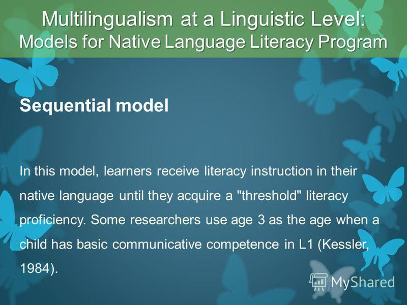 Sequential model In this model, learners receive literacy instruction in their native language until they acquire a