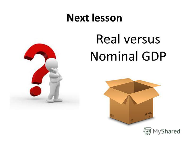 Next lesson Real versus Nominal GDP