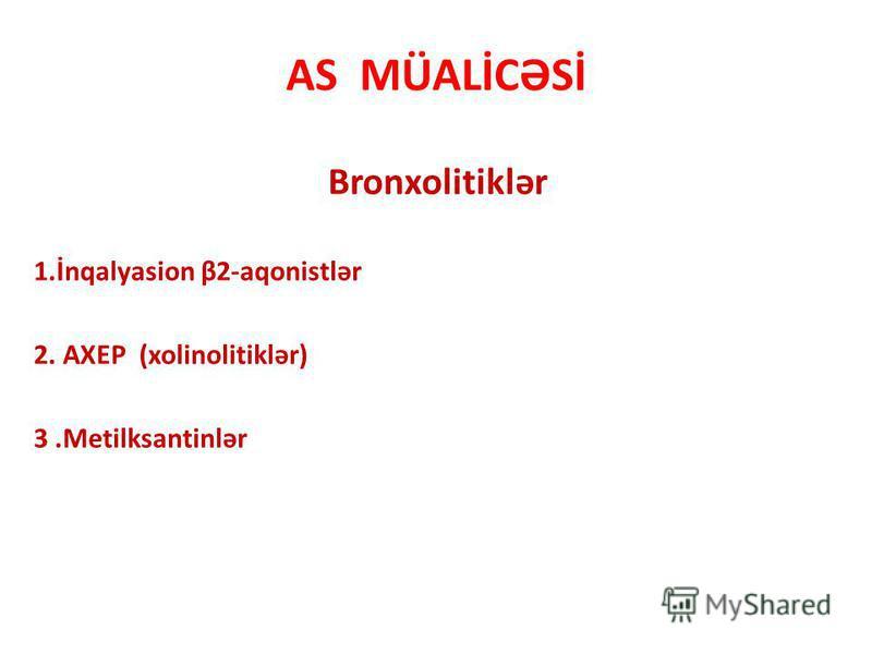 AS MÜALİCƏSİ Bronxolitiklər 1.İnqalyasion β2-aqonistlər 2. AXEP (xolinolitiklər) 3.Metilksantinlər