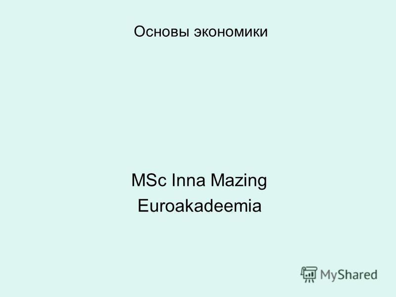 Основы экономики MSc Inna Mazing Euroakadeemia