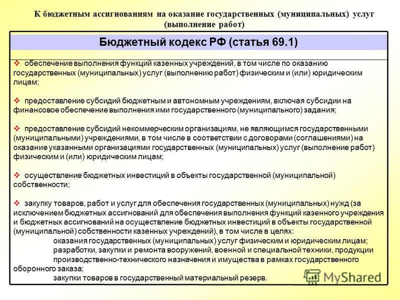 К бюджетным ассигнованиям на оказание государственных (муниципальных) услуг (выполнение работ) Бюджетный кодекс РФ (статья 69.1) обеспечение выполнения функций казенных учреждений, в том числе по оказанию государственных (муниципальных) услуг (выполн