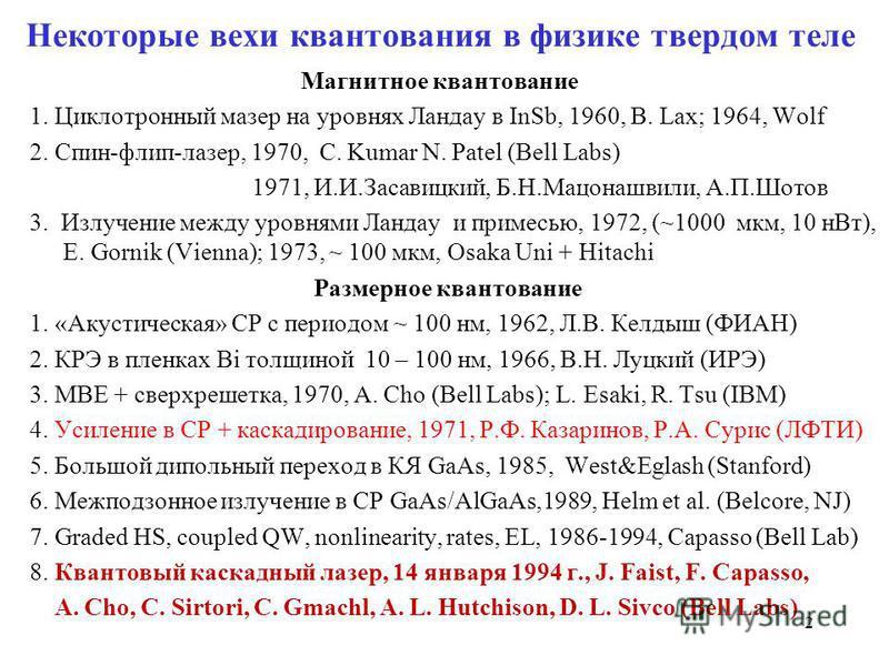 Некоторые вехи квантования в физике твердом теле Магнитное квантование 1. Циклотронный мазер на уровнях Ландау в InSb, 1960, B. Lax; 1964, Wolf 2. Спин-флип-лазер, 1970, C. Kumar N. Patel (Bell Labs) 1971, И.И.Засавицкий, Б.Н.Мацонашвили, А.П.Шотов 3