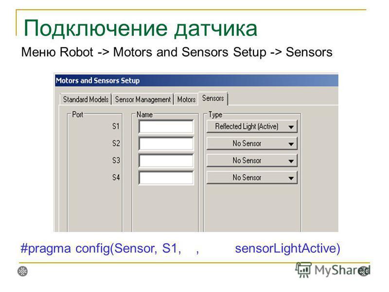 Подключение датчика Меню Robot -> Motors and Sensors Setup -> Sensors #pragma config(Sensor, S1,, sensorLightActive)